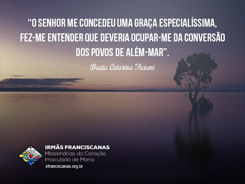"""""""O Senhor me concedeu uma graça especialíssima, fez-me entender que deveria ocupar-me da conversão dos povos de Além-mar""""."""