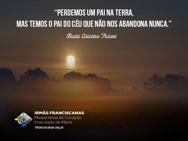 """""""Perdemos um pai na terra, mas temos o Pai do céu que não nos abandona nunca."""""""