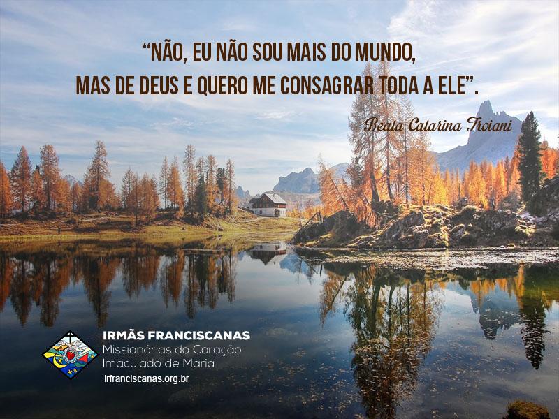 """""""Não, eu não sou mais do mundo, mas de Deus e quero me consagrar toda a Ele""""."""