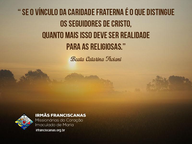 """"""" Se o vínculo da caridade fraterna é o que distingue os seguidores de Cristo, quanto mais isso deve ser realidade para as religiosas."""""""