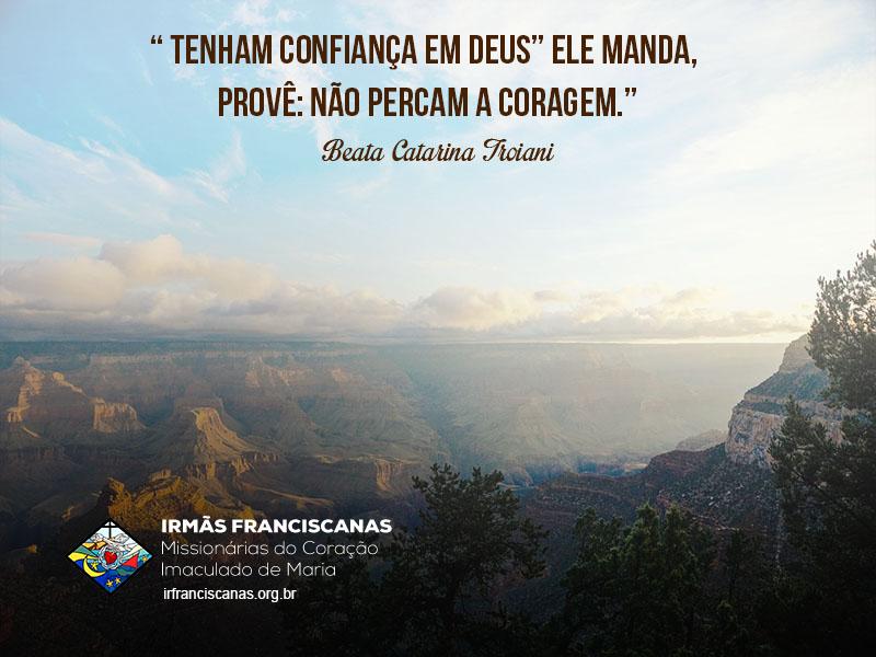 """"""" Tenham confiança em Deus"""" Ele manda, provê: não percam a coragem."""""""