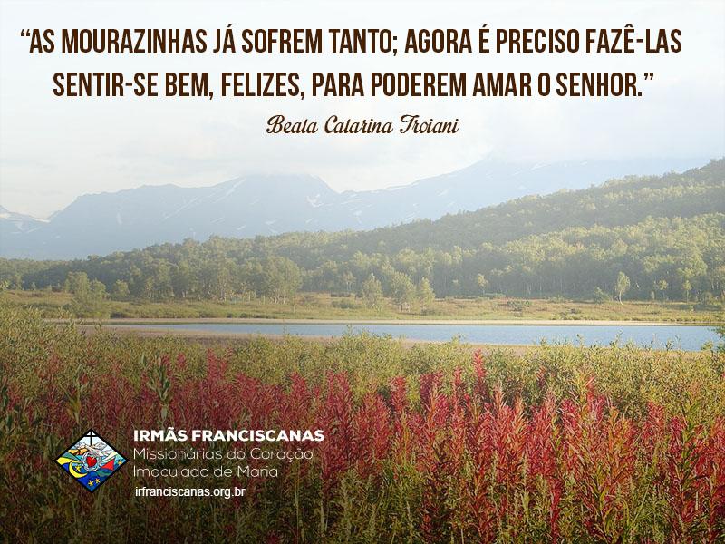 """""""As mourazinhas já sofrem tanto; agora é preciso fazê-las sentir-se bem, felizes, para poderem amar o Senhor."""""""