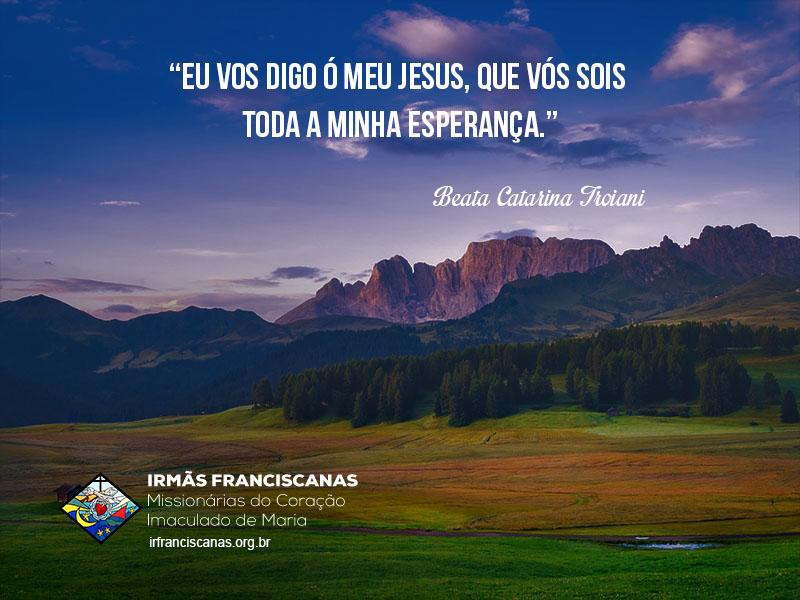 """""""Eu vos digo Ó meu Jesus, que Vós sois toda a minha esperança."""""""