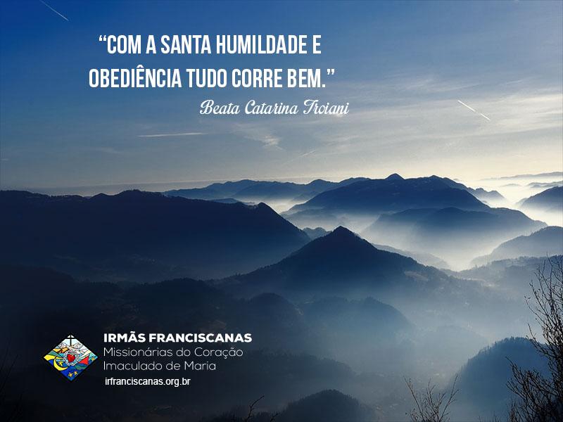 """""""Com a santa humildade e obediência tudo corre bem."""""""