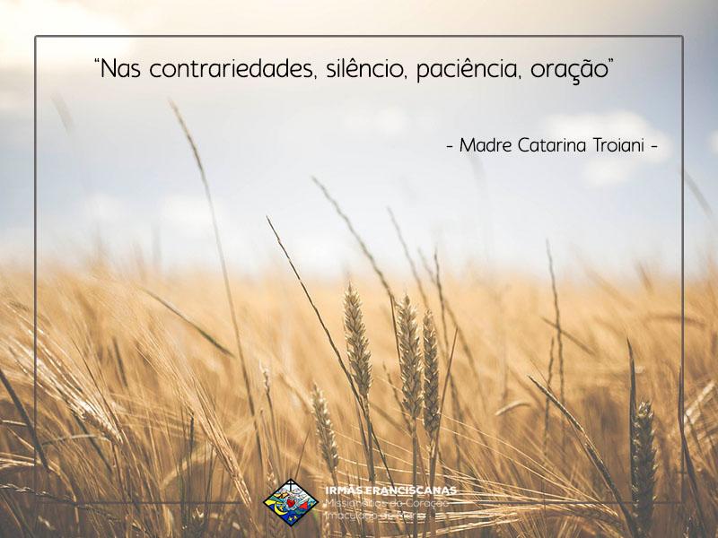 """""""Nas contrariedades, silêncio, paciência, oração"""""""