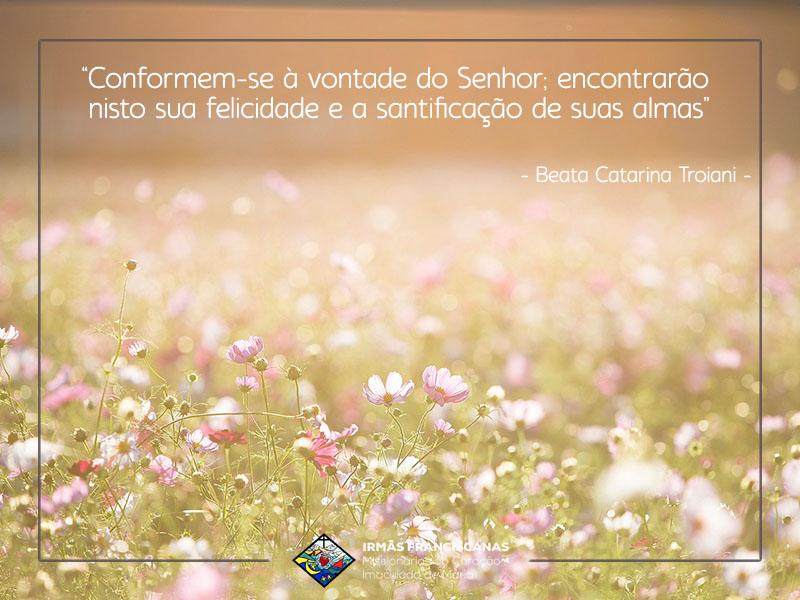 """""""Conformem-se à vontade do Senhor; encontrarão nisto sua felicidade e a santificação de suas almas"""""""