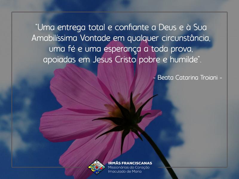 """""""Uma entrega total e confiante a Deus e à Sua Amabilíssima Vontade em qualquer circunstância, uma fé e uma esperança a toda prova, apoiadas em Jesus Cristo pobre e humilde."""""""